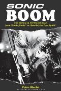 Sonic Boom!: The History of Northwest Rock, from Louie Louie to Smells Like Teen Spirit Cover