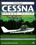 Illustrated Cessna Buyer's Guide: Singles, Twins, Warbirds, and Ag Planes!