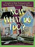 Now What Do I Do?: A Guide to Help Teenagers with Their Parents' Separation or Divorce