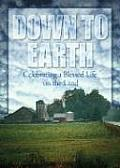 Down to Earth: Celebrating the Blessed Life of the Farmer