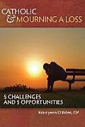 Catholic and Mourning a Loss: 5 Challenges and 5 Opportunities