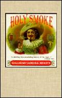 Holy Smoke: A Literary Romp Through the History of the Cigar