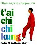 T'Ai Chi Chi Kung: Fifteen Ways to a Happier You Cover