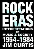 Rock Eras: Interpretations of Music and Society, 1954-1984 Cover
