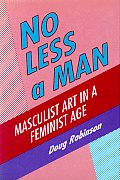No Less a Man: Masculist Art in a Feminist Age