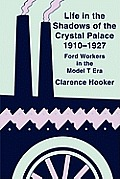 Life in the Shadows of the Crystal Palace 1910-1927: Ford Workers in the Model T Era