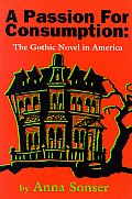 A Passion for Consumption: The Gothic Novel in America