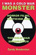 I Was a Cold War Monster: Horror Films, Eroticism & the Cold War Imagination