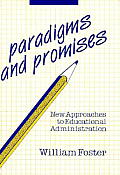 Paradigms and Promises: New Approaches to Educational Administration (Frontiers of Education)