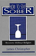How to Stay Sober: Recovery Without Religion