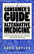 Consumers Guide to Alternative Medicine A Close Look at Homeopathy Acupuncture Faith Healing & Other Unconventional Treatments