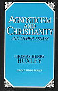 Agnosticism and Christianity and Other Essays (Great Minds Series) Cover