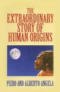 Extraordinary Story Of Human Origins