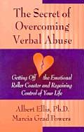 The Secret of Overcoming Verbal Abuse: Getting Off the Emotional Roller Coaster and Regaining Control of Your Life Cover