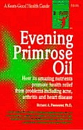 Evening Primrose Oil How Its Amazing Nutrients Promote Health Relief From Problems Including Acne Arthritis & Heart Disease