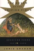 Dream of the Unified Field Selected Poems 1974 1994