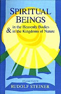 Spiritual Beings in the Heavenly Bodies & in the Kingdoms of Nature
