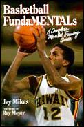 Basketball Fundamentals: A Complete Mental Training Guide
