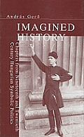 Imagined History: Chapters from Nineteenth and Twentieth Century Hungarian Symbolic Politics