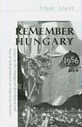 Remember Hungary 1956: Essays on the Hungarian Revolution and War of Independence in American Memory