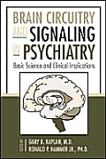 Brain Circuitry and Signaling in Psychiatry: Basic Science and Clinical Implications