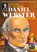 Daniel Webster: Defender of the Union (Sowers Series Biographies)