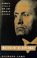 Mussolini As Diplomat: Il Duce's Italy on the World Stage