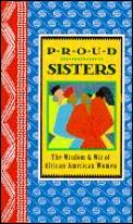 Proud Sisters The Wisdom & Wit Of Africa