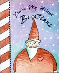 You're My Friend Be Claus with Bookmark Cover