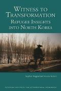 Witness to Transformation: Refugee Insights Into North Korea Cover