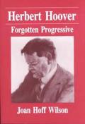 Herbert Hoover Forgotten Progressive
