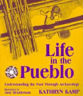 Life in the Pueblo : Understanding the Past Through Archaeology (98 Edition)