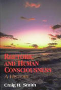 Rhetoric & Human Consciousness A History