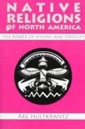 Native Religions of North America : the Power of Visions and Fertility (87 Edition)