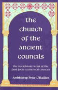 Church of the Ancient Councils The Disciplinary Work of the First Four Ecumenical Councils