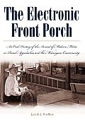 Electronic Front Porch An Oral History of the Arrival of Modern Media in Rural Appalachia & the Melungeon Community