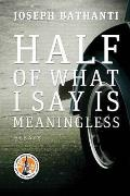 Half of What I Say Is Meaningless: Essays
