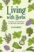 Living with Herbs A Treasury of Useful Plants for the Home & Garden