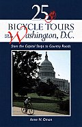 25 Bicycle Tours in and Around Washington, D.C.: From the Capitol Steps to Country Roads (Bicycling)