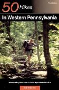 50 Hikes in Western Pennsylvania: Walks and Day Hikes from the Laurel Highlands to Lake Erie (50 Hikes)