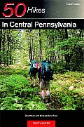 50 Hikes in Central Pennsylvania: From the Great Valley to the Allegheny Plateau