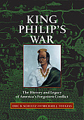 King Philips War The History & Legacy of Americas Forgotten Conflict