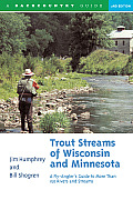 Trout Streams of Wisconsin & Minnesota: A Fly-Angler's Guide to More Than 150 Rivers and Streams (Trout Streams)