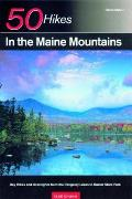 50 Hikes in the Maine Mountains: Day Hikes and Overnights from the Rangeley Lakes to Baxter State Park