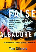 False Albacore: A Comprehensive Guide to Fly Fishing's Hottest Fish: Tackle, Baitfish, Flies, Seasonal Hot Spots, and Techniques