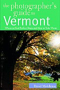 The Photographer's Guide to Vermont: Where to Find Perfect Shots and How to Take Them