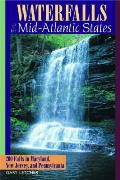 Waterfalls of the Mid-Atlantic States: 200 Falls in Maryland, New Jersey, and Pennysylvania