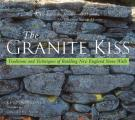 Granite Kiss Traditions & Techniques of Building New England Stone Walls