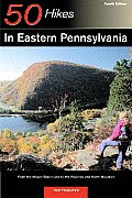 50 Hikes in Eastern Pennsylvania From the Mason Dixon Line to the Poconos & North Mountain