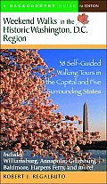 Weekend Walks in the Historic Washington DC Region 38 Self Guided Walking Tours in the Capital & Five Surrounding States